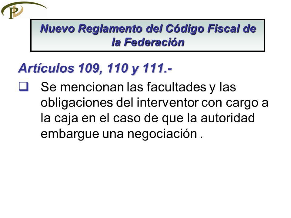Artículos 109, 110 y 111.- Se mencionan las facultades y las obligaciones del interventor con cargo a la caja en el caso de que la autoridad embargue