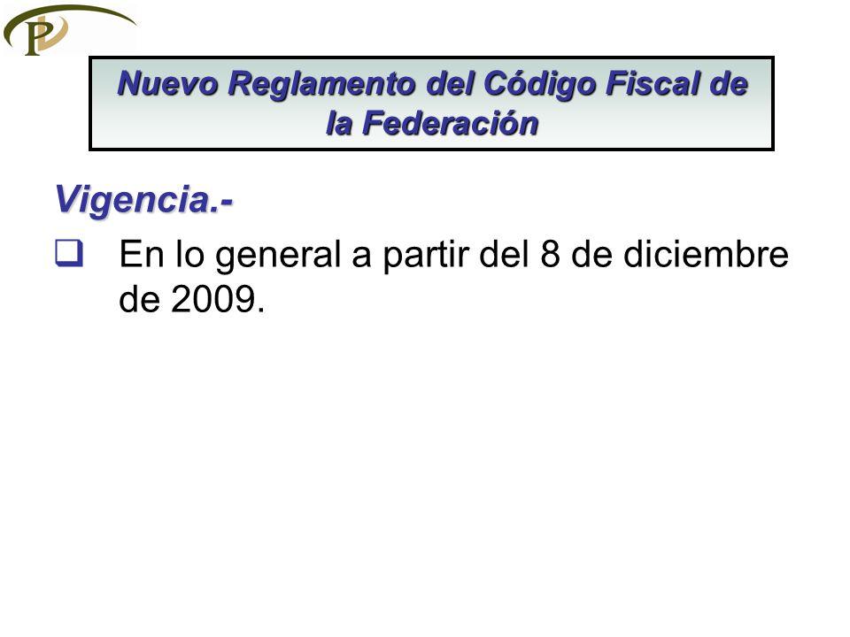 Vigencia.- En lo general a partir del 8 de diciembre de 2009. Nuevo Reglamento del Código Fiscal de la Federación