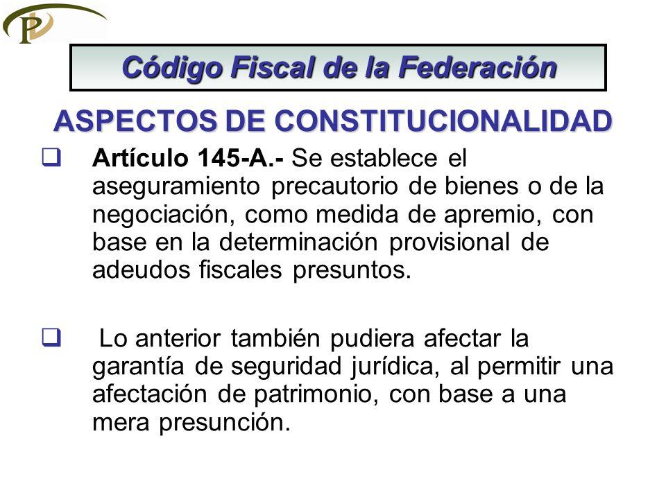 ASPECTOS DE CONSTITUCIONALIDAD Artículo 145-A.- Se establece el aseguramiento precautorio de bienes o de la negociación, como medida de apremio, con b