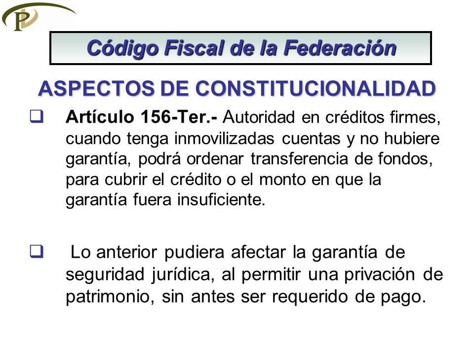 ASPECTOS DE CONSTITUCIONALIDAD Artículo 156-Ter.- A utoridad en créditos firmes, cuando tenga inmovilizadas cuentas y no hubiere garantía, podrá orden