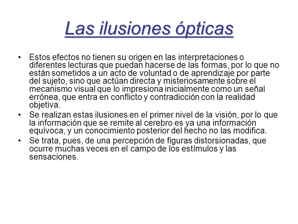 Las ilusiones ópticas Estos efectos no tienen su origen en las interpretaciones o diferentes lecturas que puedan hacerse de las formas, por lo que no