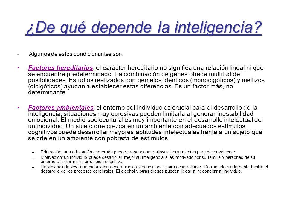 ¿De qué depende la inteligencia? Algunos de estos condicionantes son: Factores hereditarios : el carácter hereditario no significa una relación lineal