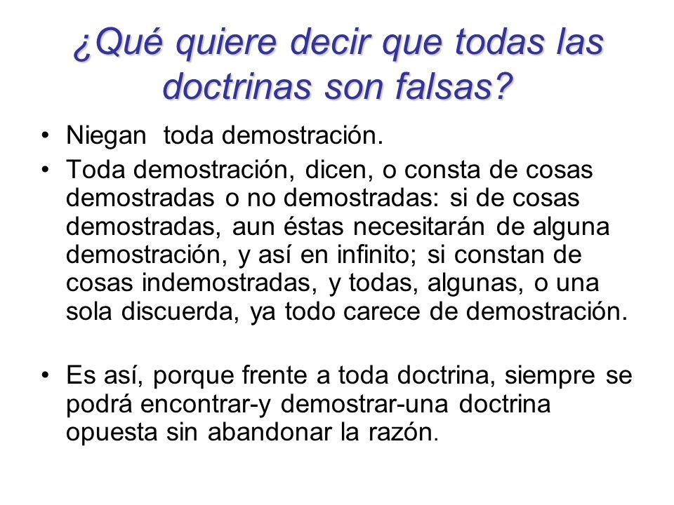 ¿Qué quiere decir que todas las doctrinas son falsas? Niegan toda demostración. Toda demostración, dicen, o consta de cosas demostradas o no demostrad
