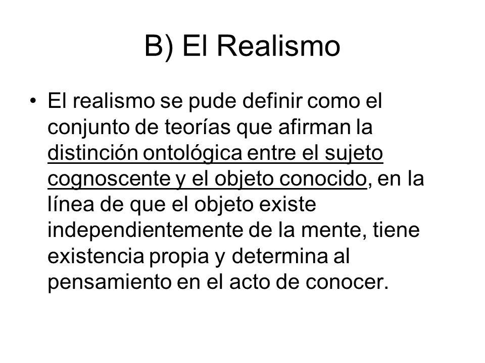 B) El Realismo El realismo se pude definir como el conjunto de teorías que afirman la distinción ontológica entre el sujeto cognoscente y el objeto co