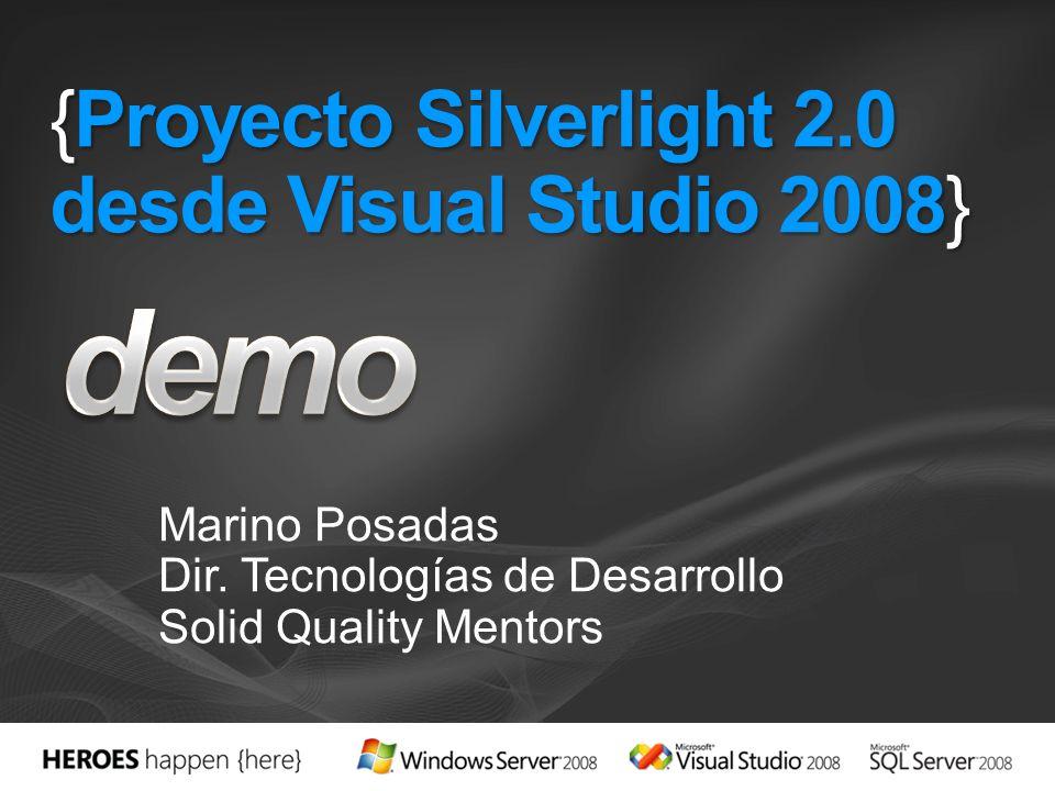 {Proyecto Silverlight 2.0 desde Visual Studio 2008} Marino Posadas Dir. Tecnologías de Desarrollo Solid Quality Mentors