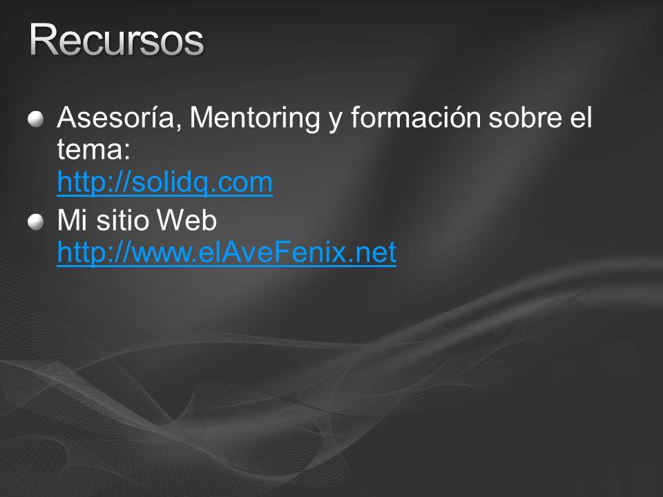 Asesoría, Mentoring y formación sobre el tema: http://solidq.com http://solidq.com Mi sitio Web http://www.elAveFenix.net http://www.elAveFenix.net