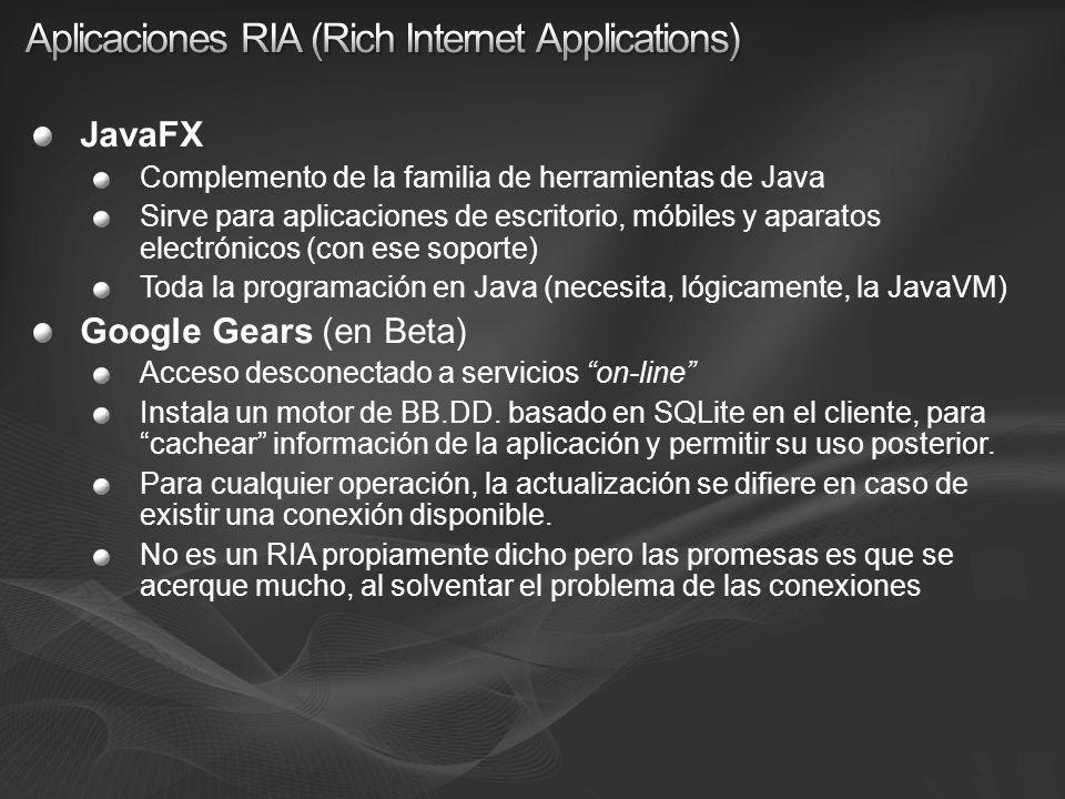 JavaFX Complemento de la familia de herramientas de Java Sirve para aplicaciones de escritorio, móbiles y aparatos electrónicos (con ese soporte) Toda la programación en Java (necesita, lógicamente, la JavaVM) Google Gears (en Beta) Acceso desconectado a servicios on-line Instala un motor de BB.DD.