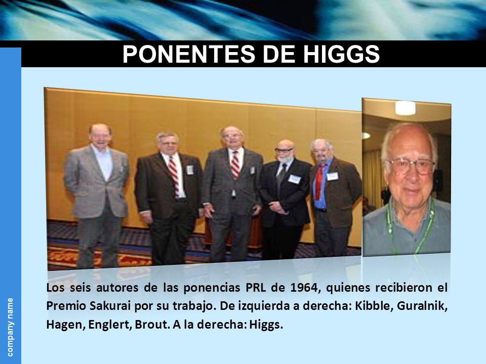 company name PONENTES DE HIGGS Los seis autores de las ponencias PRL de 1964, quienes recibieron el Premio Sakurai por su trabajo. De izquierda a dere