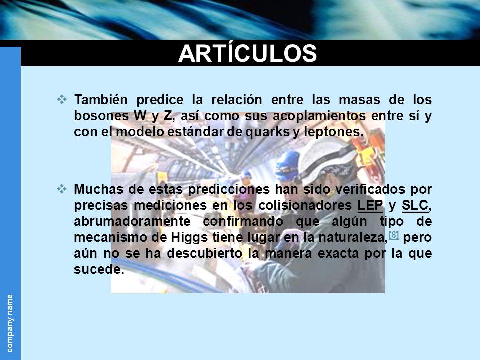 company name ARTÍCULOS También predice la relación entre las masas de los bosones W y Z, así como sus acoplamientos entre sí y con el modelo estándar