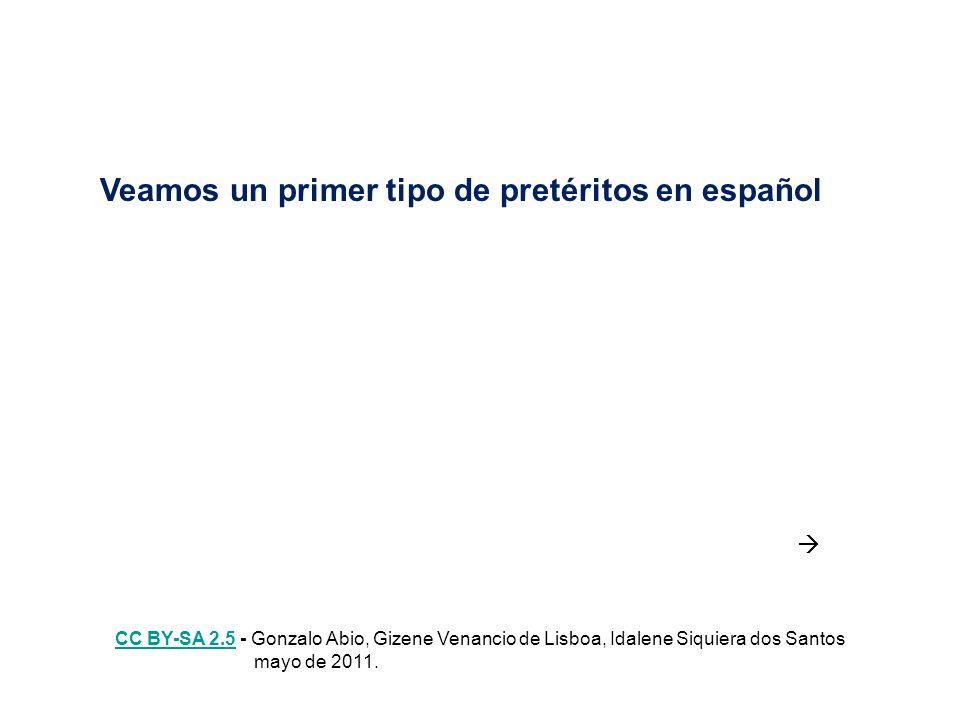 Veamos un primer tipo de pretéritos en español CC BY-SA 2.5CC BY-SA 2.5 - Gonzalo Abio, Gizene Venancio de Lisboa, Idalene Siquiera dos Santos mayo de