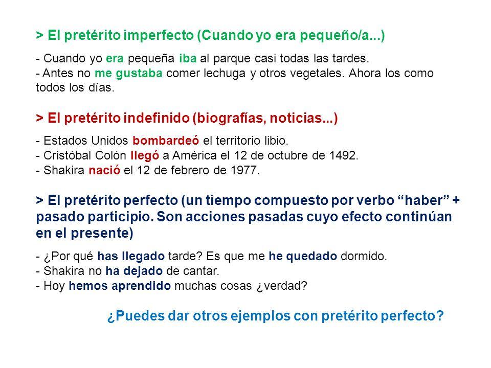 > El pretérito imperfecto (Cuando yo era pequeño/a...) - Cuando yo era pequeña iba al parque casi todas las tardes. - Antes no me gustaba comer lechug