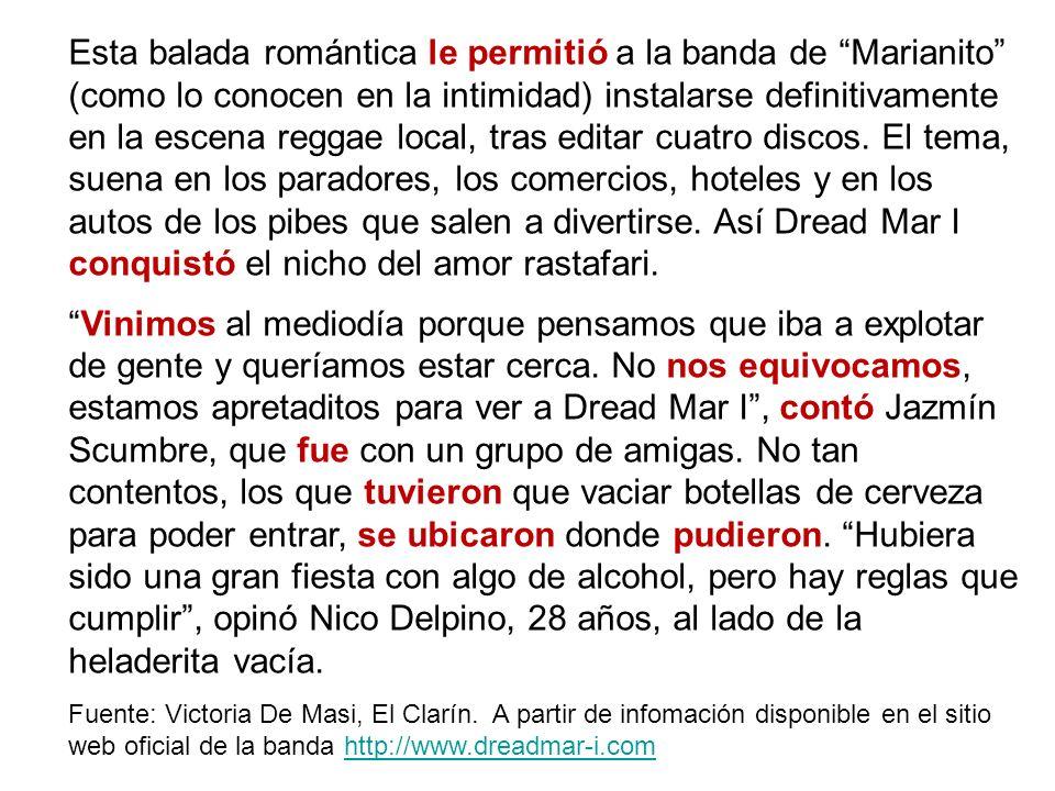 Esta balada romántica le permitió a la banda de Marianito (como lo conocen en la intimidad) instalarse definitivamente en la escena reggae local, tras