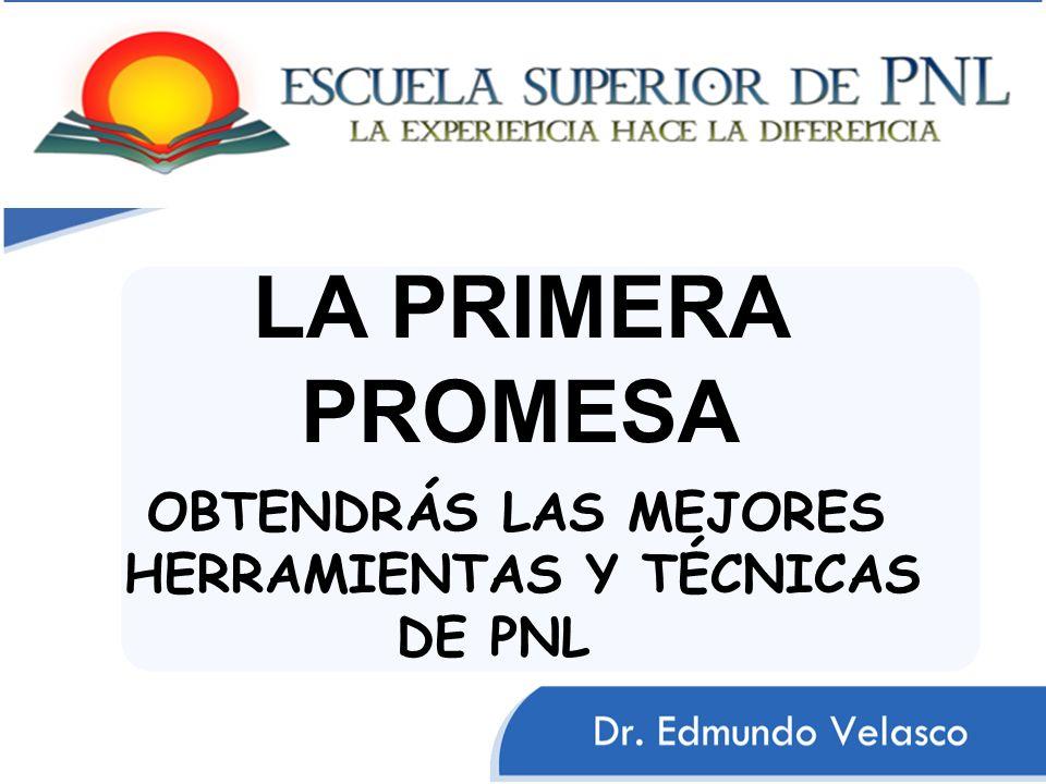 LA PRIMERA PROMESA OBTENDRÁS LAS MEJORES HERRAMIENTAS Y TÉCNICAS DE PNL