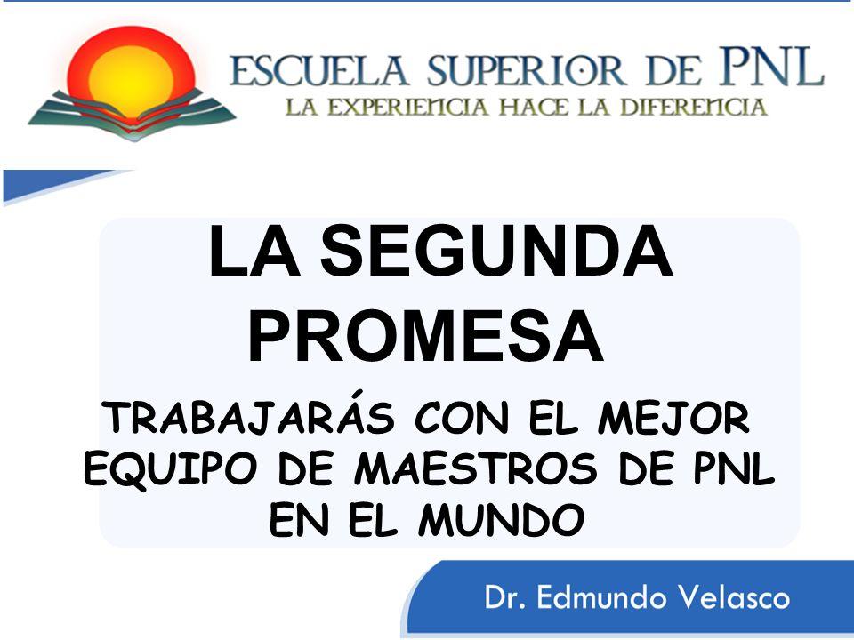 LA SEGUNDA PROMESA TRABAJARÁS CON EL MEJOR EQUIPO DE MAESTROS DE PNL EN EL MUNDO