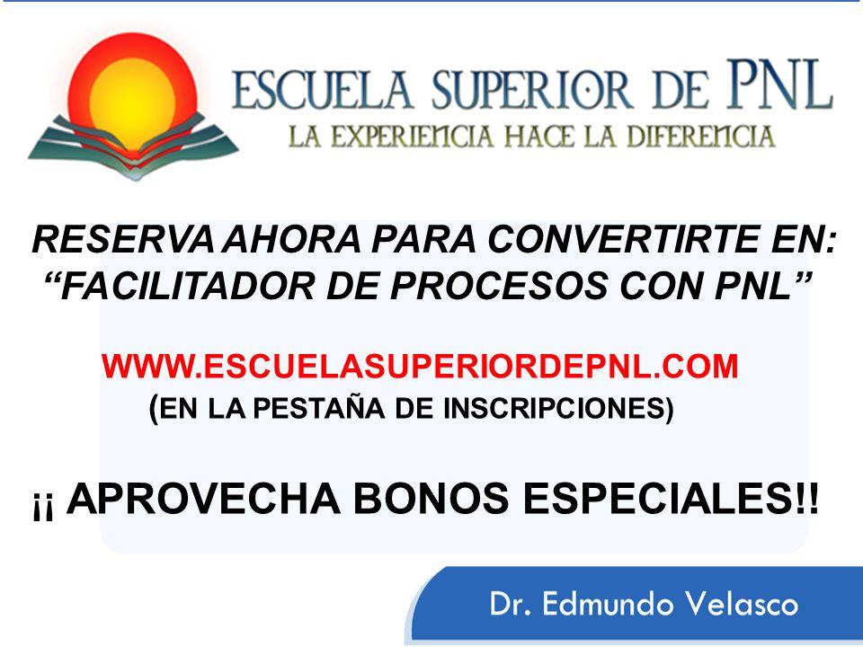 RESERVA AHORA PARA CONVERTIRTE EN: FACILITADOR DE PROCESOS CON PNL WWW.ESCUELASUPERIORDEPNL.COM ( EN LA PESTAÑA DE INSCRIPCIONES) ¡¡ APROVECHA BONOS ESPECIALES!!