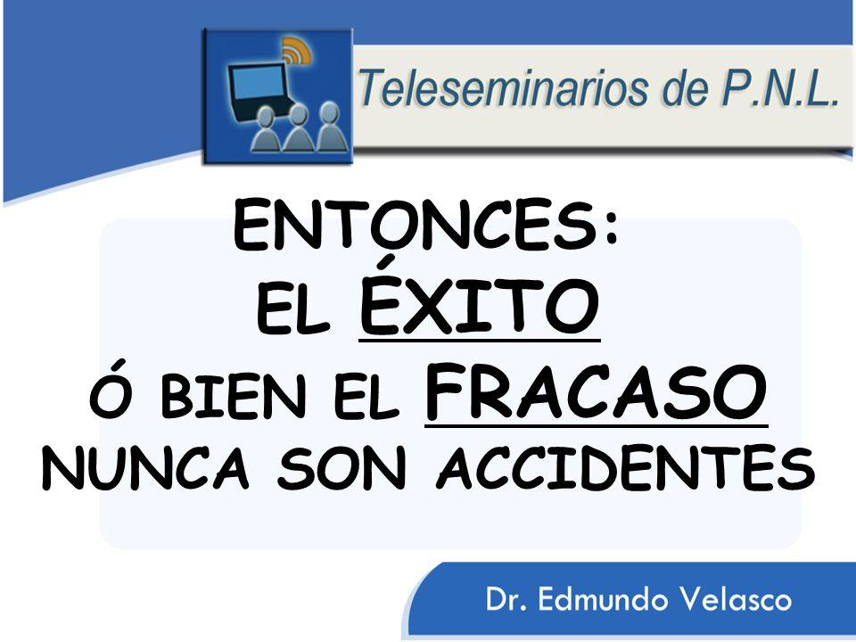 ENTONCES: EL ÉXITO Ó BIEN EL FRACASO NUNCA SON ACCIDENTES