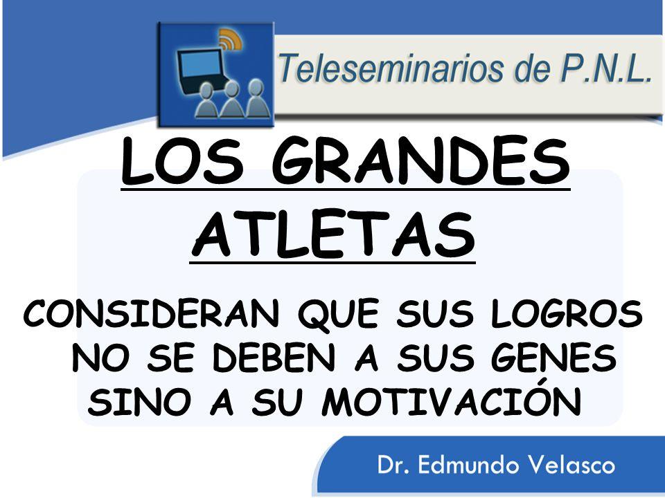 LOS GRANDES ATLETAS CONSIDERAN QUE SUS LOGROS NO SE DEBEN A SUS GENES SINO A SU MOTIVACIÓN