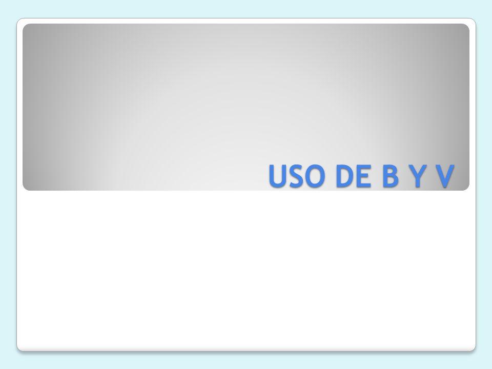 USO DE B Y V