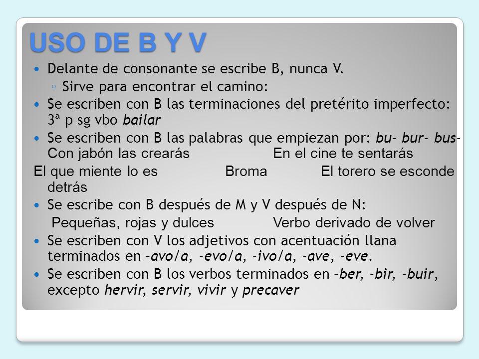 Delante de consonante se escribe B, nunca V. Sirve para encontrar el camino: Se escriben con B las terminaciones del pretérito imperfecto: 3ª p sg vbo