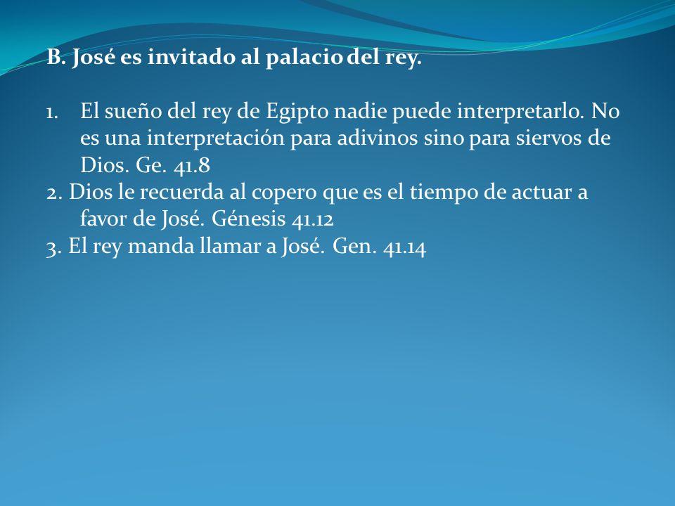 B. José es invitado al palacio del rey. 1.El sueño del rey de Egipto nadie puede interpretarlo. No es una interpretación para adivinos sino para sierv