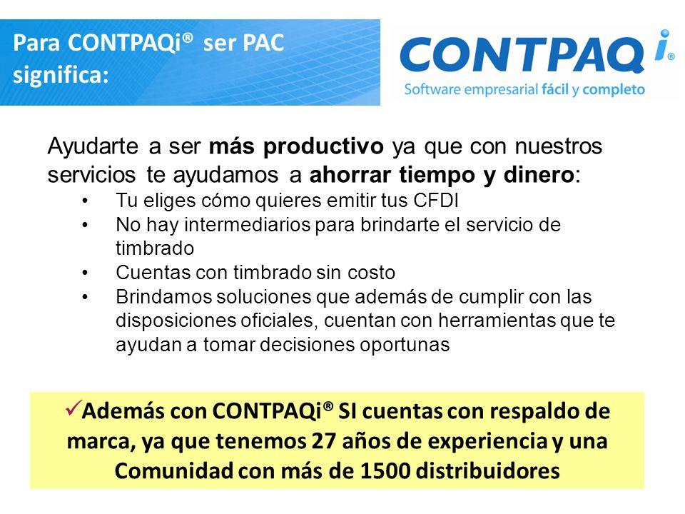 Para CONTPAQi® ser PAC significa: Ayudarte a ser más productivo ya que con nuestros servicios te ayudamos a ahorrar tiempo y dinero: Tu eliges cómo qu