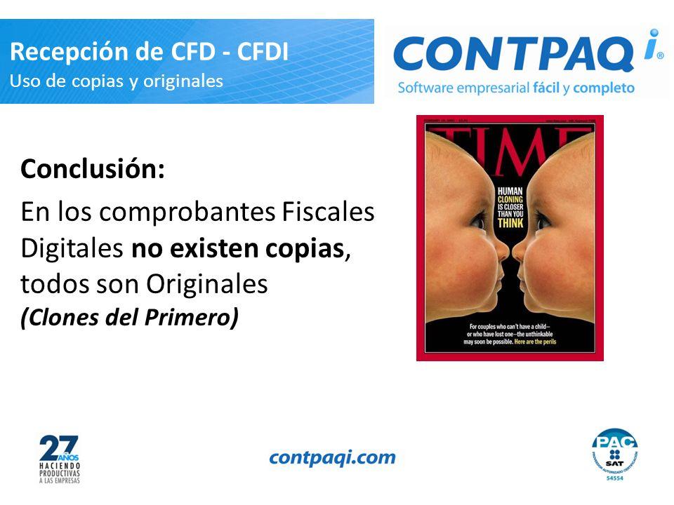 Conclusión: En los comprobantes Fiscales Digitales no existen copias, todos son Originales (Clones del Primero) Recepción de CFD - CFDI Uso de copias