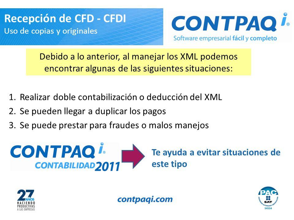 1.Realizar doble contabilización o deducción del XML 2.Se pueden llegar a duplicar los pagos 3.Se puede prestar para fraudes o malos manejos Recepción de CFD - CFDI Uso de copias y originales Debido a lo anterior, al manejar los XML podemos encontrar algunas de las siguientes situaciones: Te ayuda a evitar situaciones de este tipo