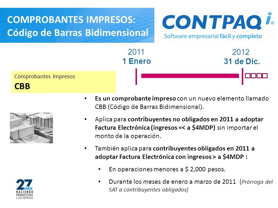 2011 1 Enero 2012 31 de Dic. COMPROBANTES IMPRESOS: Código de Barras Bidimensional Es un comprobante impreso con un nuevo elemento llamado CBB (Código