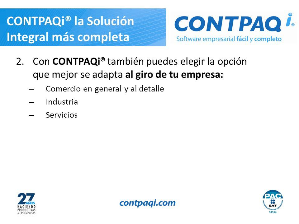CONTPAQi® la Solución Integral más completa 2.Con CONTPAQi® también puedes elegir la opción que mejor se adapta al giro de tu empresa: – Comercio en general y al detalle – Industria – Servicios