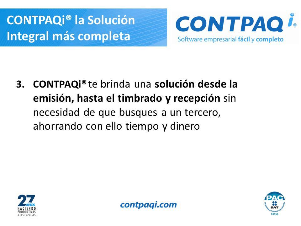 CONTPAQi® la Solución Integral más completa 3.CONTPAQi® te brinda una solución desde la emisión, hasta el timbrado y recepción sin necesidad de que bu