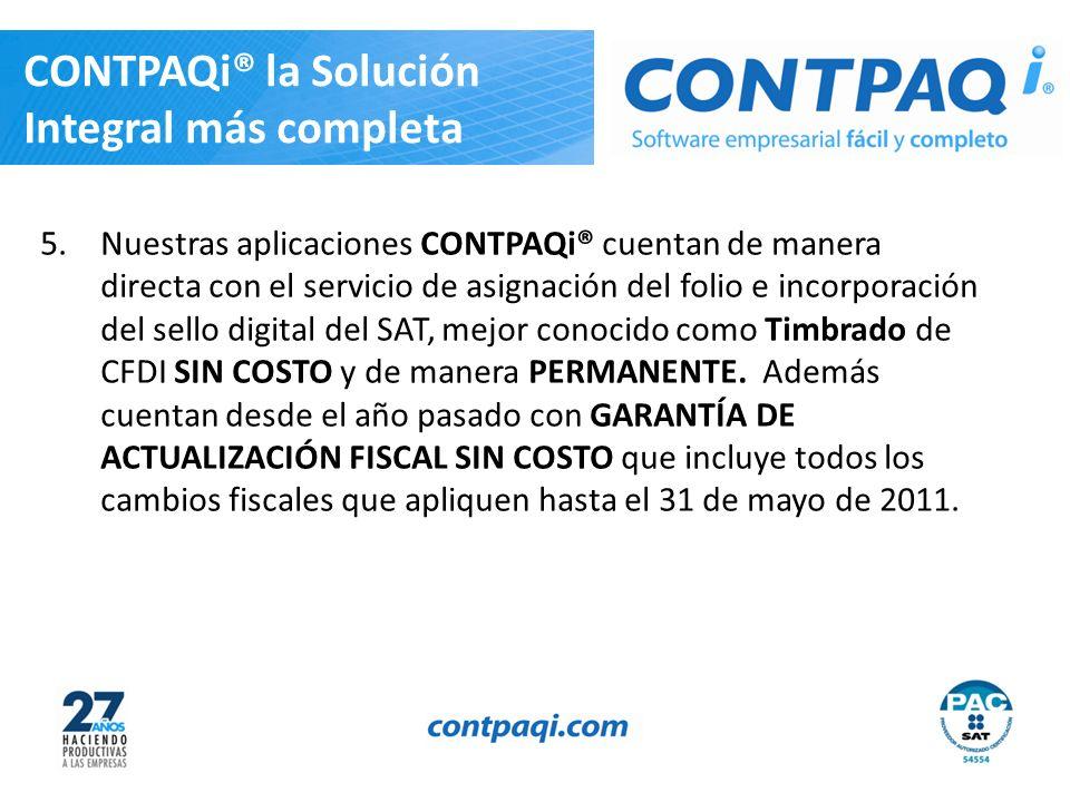 CONTPAQi® la Solución Integral más completa 5.Nuestras aplicaciones CONTPAQi® cuentan de manera directa con el servicio de asignación del folio e inco