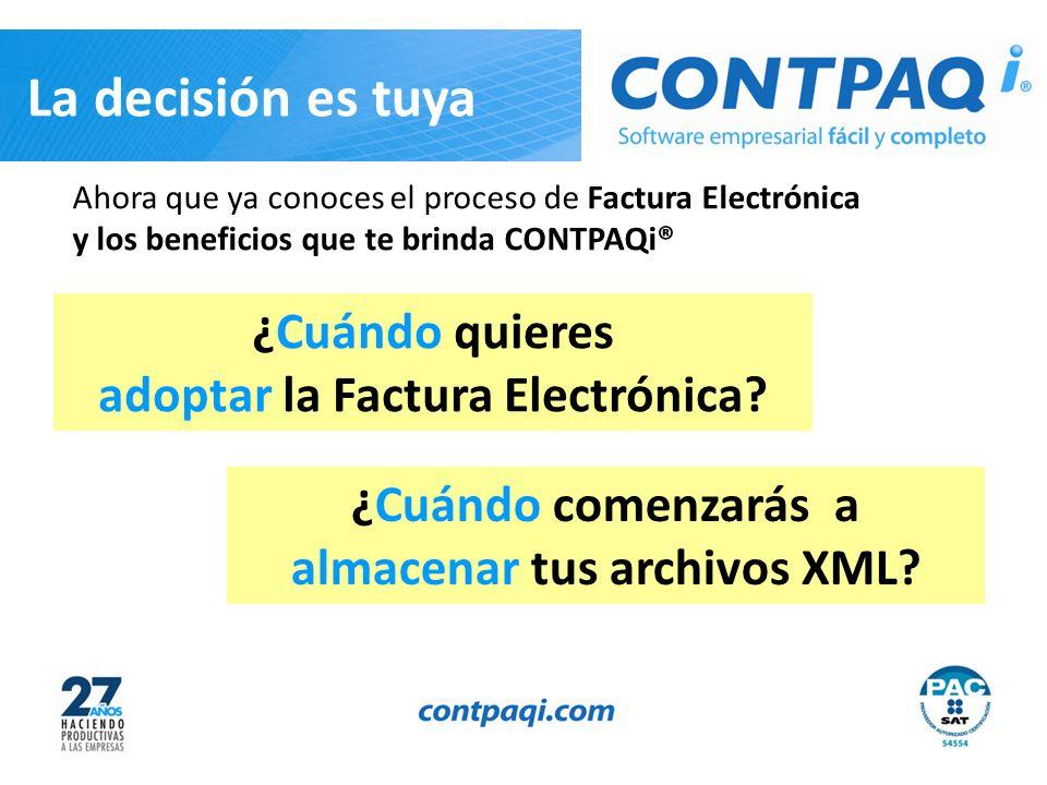 ¿Cuándo quieres adoptar la Factura Electrónica? Ahora que ya conoces el proceso de Factura Electrónica y los beneficios que te brinda CONTPAQi® ¿Cuánd