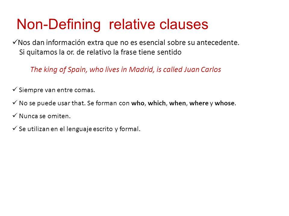 Non-Defining relative clauses Nos dan información extra que no es esencial sobre su antecedente. Si quitamos la or. de relativo la frase tiene sentido