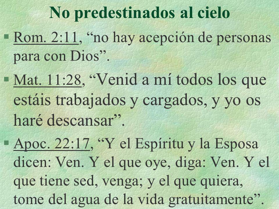 No predestinados al cielo §Rom. 2:11, no hay acepción de personas para con Dios. §Mat. 11:28, Venid a mí todos los que estáis trabajados y cargados, y