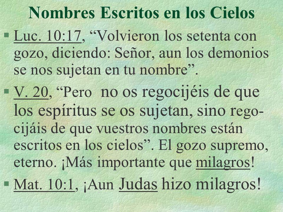 Nombres Escritos en los Cielos §Luc. 10:17, Volvieron los setenta con gozo, diciendo: Señor, aun los demonios se nos sujetan en tu nombre. §V. 20, Per
