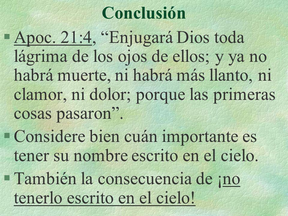 Conclusión §Apoc. 21:4, Enjugará Dios toda lágrima de los ojos de ellos; y ya no habrá muerte, ni habrá más llanto, ni clamor, ni dolor; porque las pr