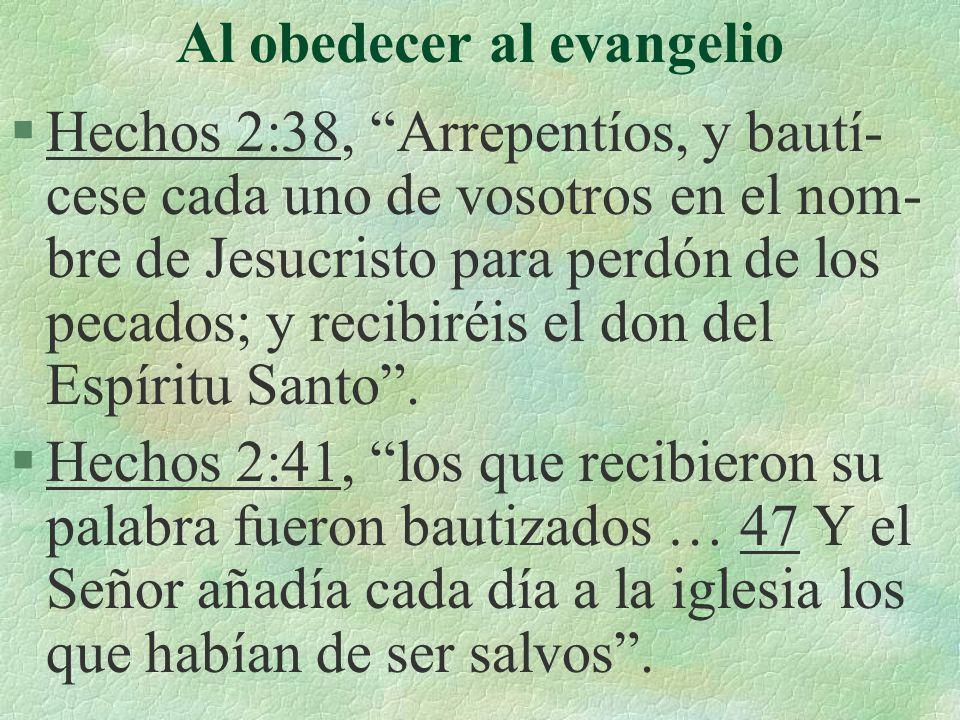 Al obedecer al evangelio §Hechos 2:38, Arrepentíos, y bautí- cese cada uno de vosotros en el nom- bre de Jesucristo para perdón de los pecados; y reci