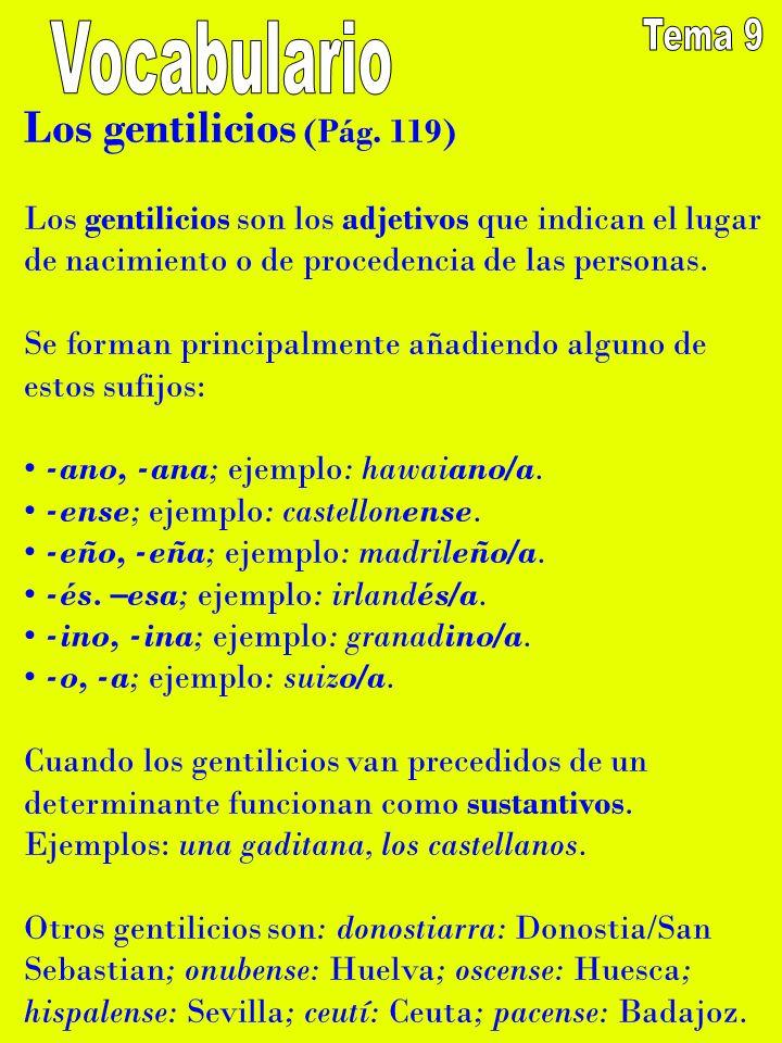 Los gentilicios (Pág. 119) Los gentilicios son los adjetivos que indican el lugar de nacimiento o de procedencia de las personas. Se forman principalm