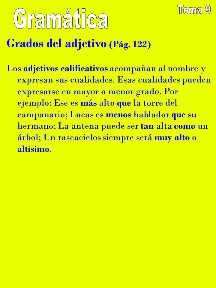 Grados del adjetivo (Pág. 122) Los adjetivos calificativos acompañan al nombre y expresan sus cualidades. Esas cualidades pueden expresarse en mayor o