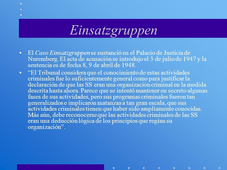 Einsatzgruppen El Caso Einsatzgruppen se sustanció en el Palacio de Justicia de Nuremberg. El acta de acusación se introdujo el 3 de julio de 1947 y l