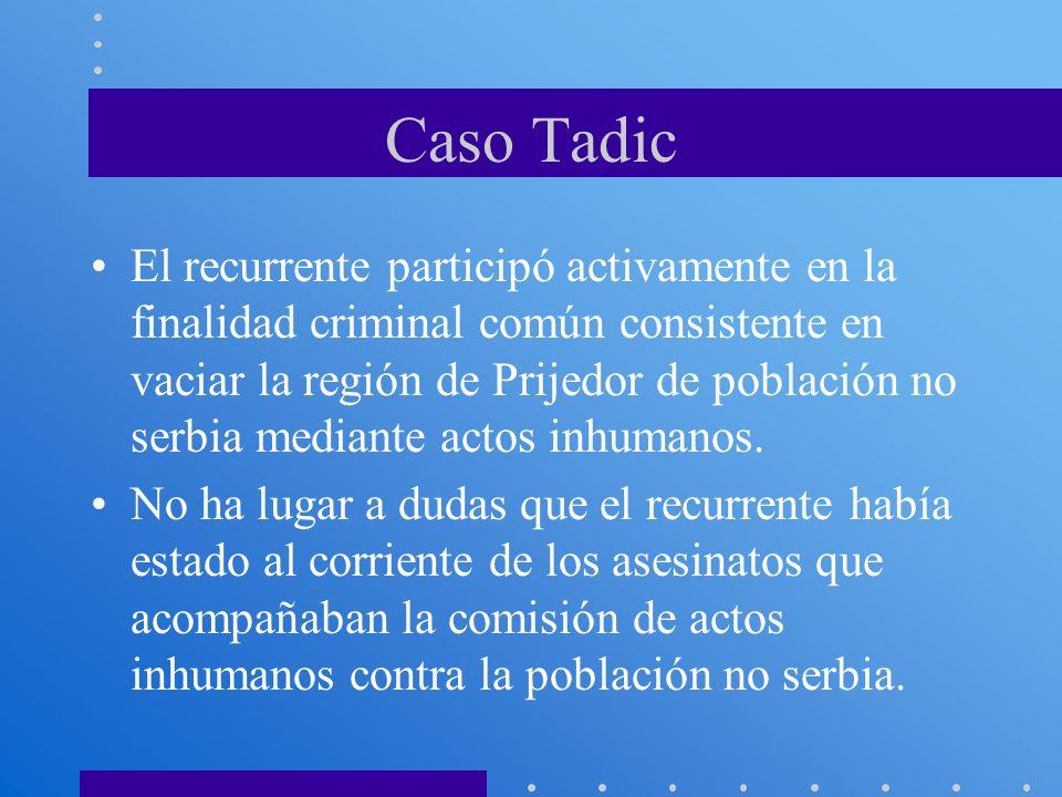 Caso Tadic El recurrente participó activamente en la finalidad criminal común consistente en vaciar la región de Prijedor de población no serbia media