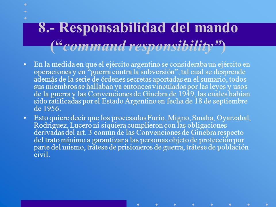 8.- Responsabilidad del mando (command responsibility) En la medida en que el ejército argentino se consideraba un ejército en operaciones y en guerra
