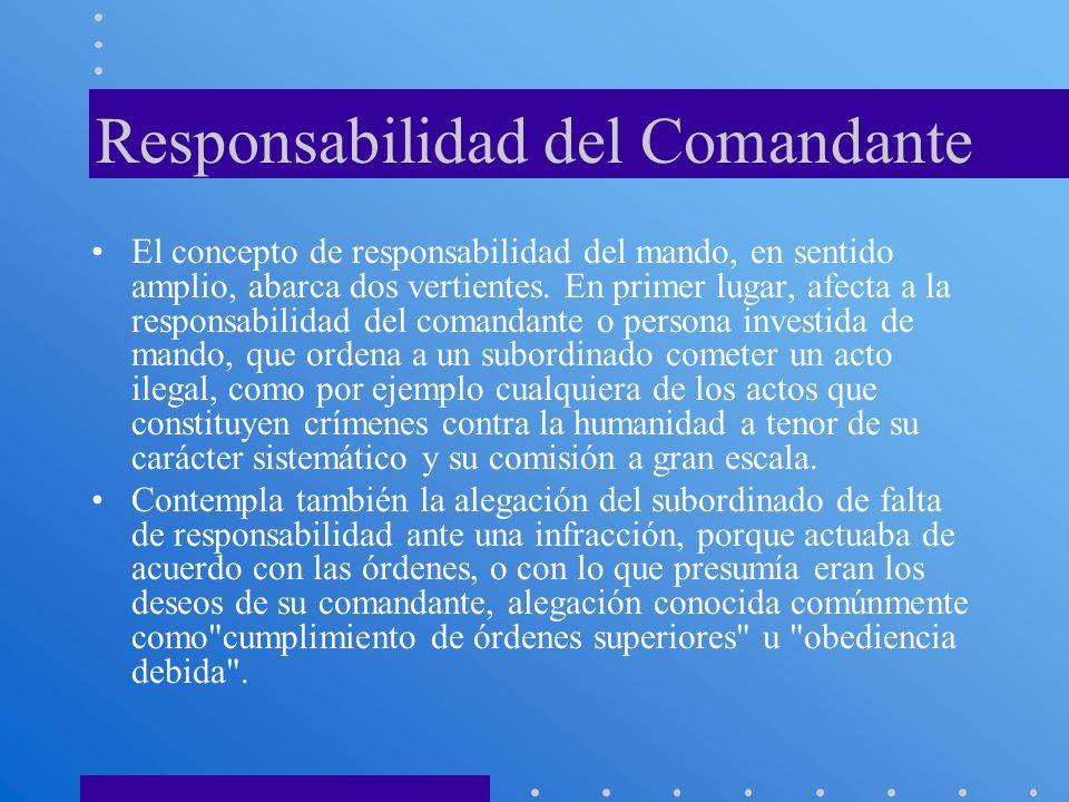 Responsabilidad del Comandante El concepto de responsabilidad del mando, en sentido amplio, abarca dos vertientes. En primer lugar, afecta a la respon