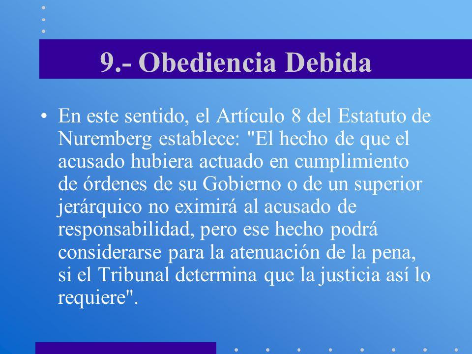 9.- Obediencia Debida En este sentido, el Artículo 8 del Estatuto de Nuremberg establece: