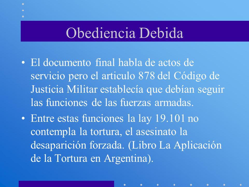 Obediencia Debida El documento final habla de actos de servicio pero el articulo 878 del Código de Justicia Militar establecía que debían seguir las f