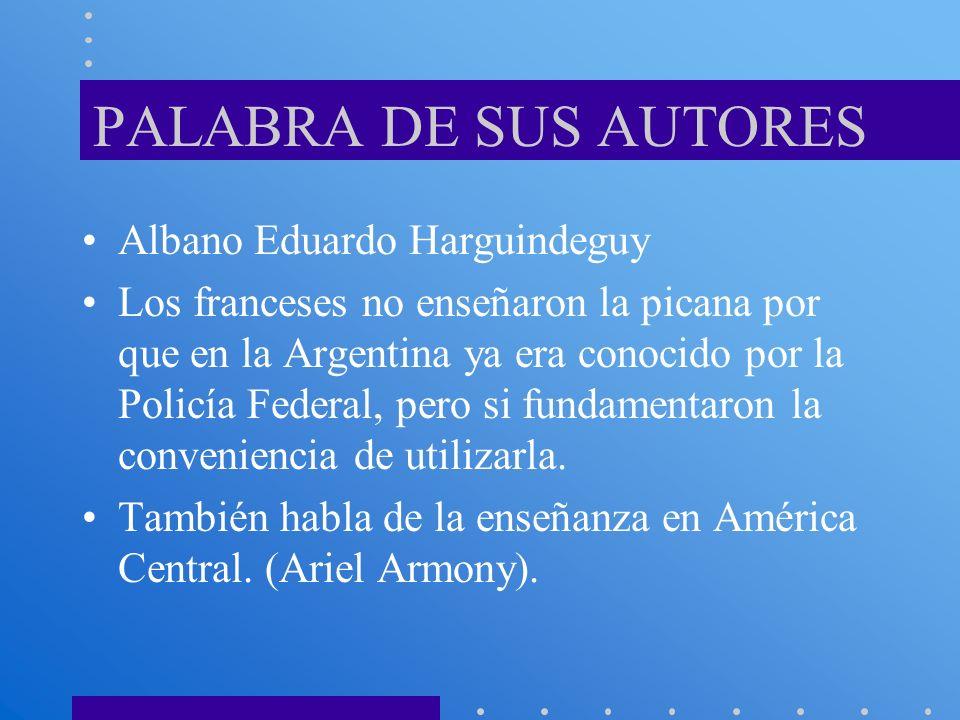 PALABRA DE SUS AUTORES Albano Eduardo Harguindeguy Los franceses no enseñaron la picana por que en la Argentina ya era conocido por la Policía Federal