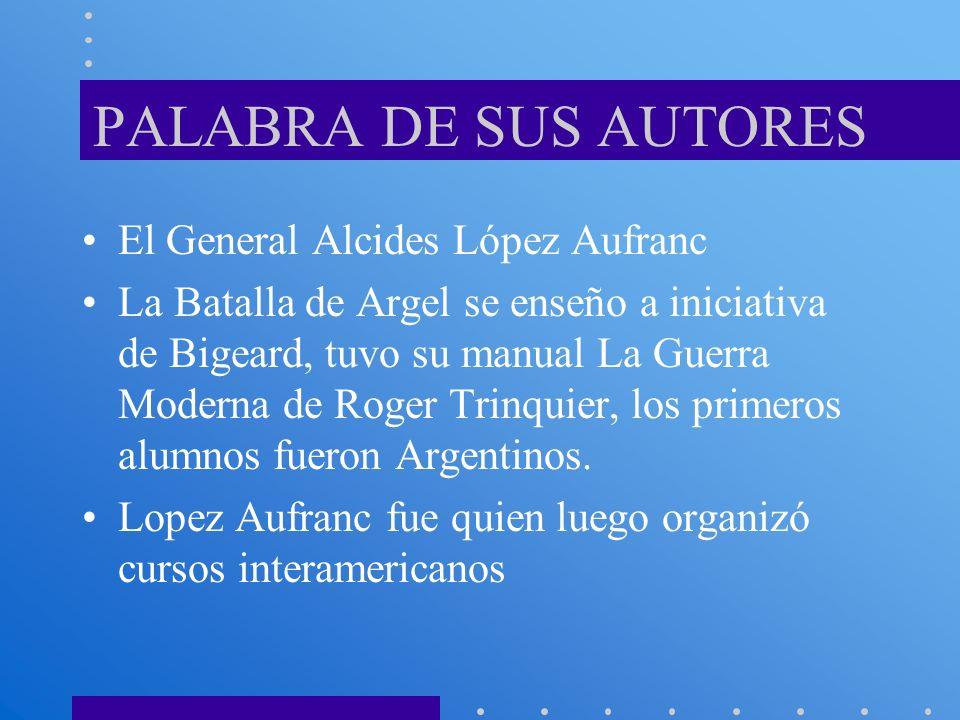 PALABRA DE SUS AUTORES El General Alcides López Aufranc La Batalla de Argel se enseño a iniciativa de Bigeard, tuvo su manual La Guerra Moderna de Rog
