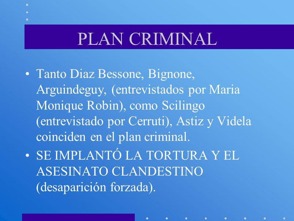PLAN CRIMINAL Tanto Diaz Bessone, Bignone, Arguindeguy, (entrevistados por Maria Monique Robin), como Scilingo (entrevistado por Cerruti), Astiz y Vid