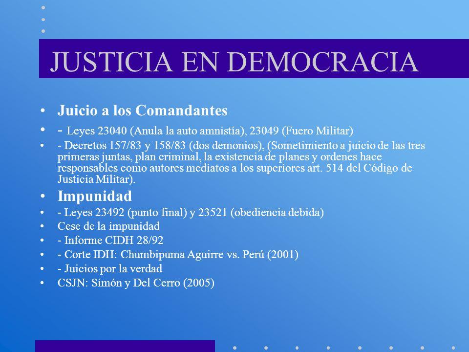JUSTICIA EN DEMOCRACIA Juicio a los Comandantes - Leyes 23040 (Anula la auto amnistía), 23049 (Fuero Militar) - Decretos 157/83 y 158/83 (dos demonios