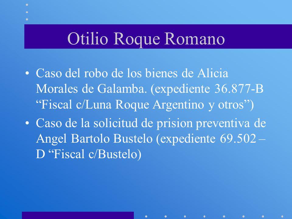 Otilio Roque Romano Caso del robo de los bienes de Alicia Morales de Galamba. (expediente 36.877-B Fiscal c/Luna Roque Argentino y otros) Caso de la s